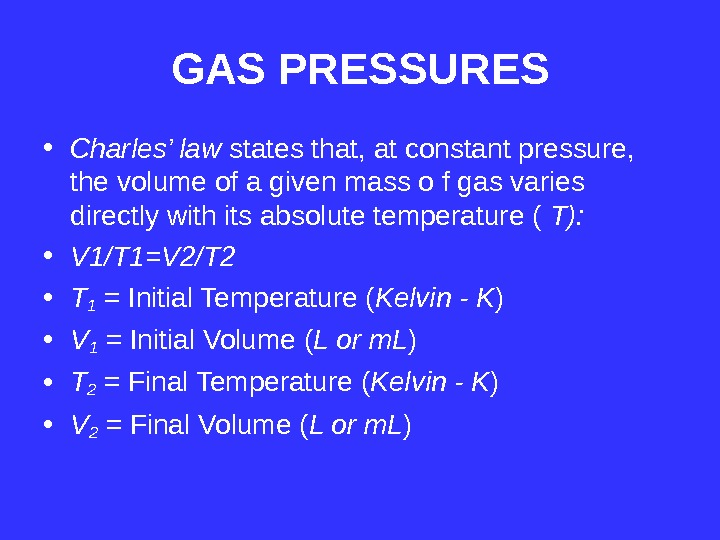 GAS PRESSURES • Charles' law states that, at constant pressure,  the volume of a given