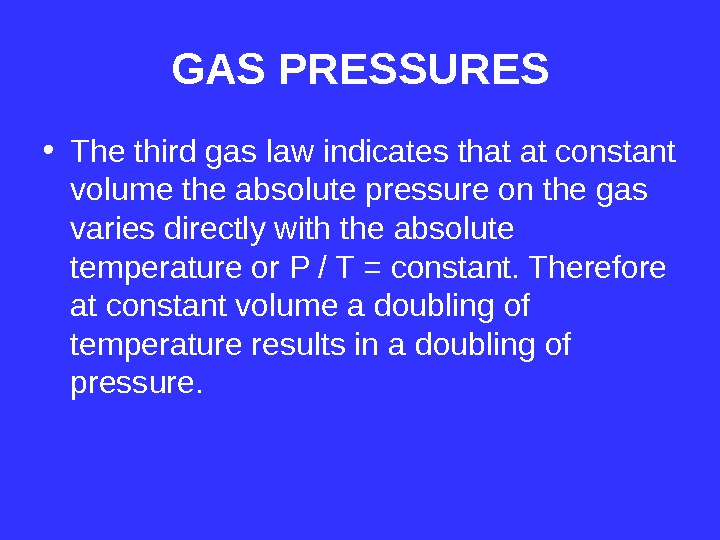 GAS PRESSURES • The third gas law indicates that at constant volume the absolute pressure on