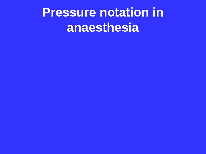 Pressure notation in anaesthesia