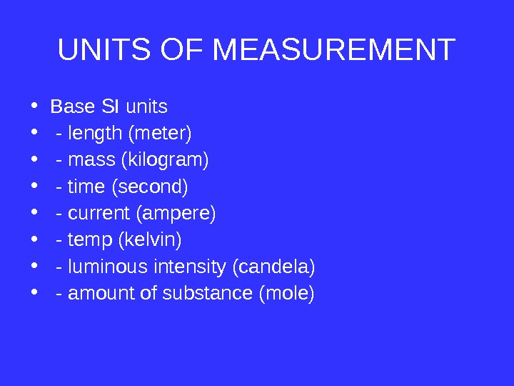UNITS OF MEASUREMENT • Base SI units •  - length (meter) •  - mass