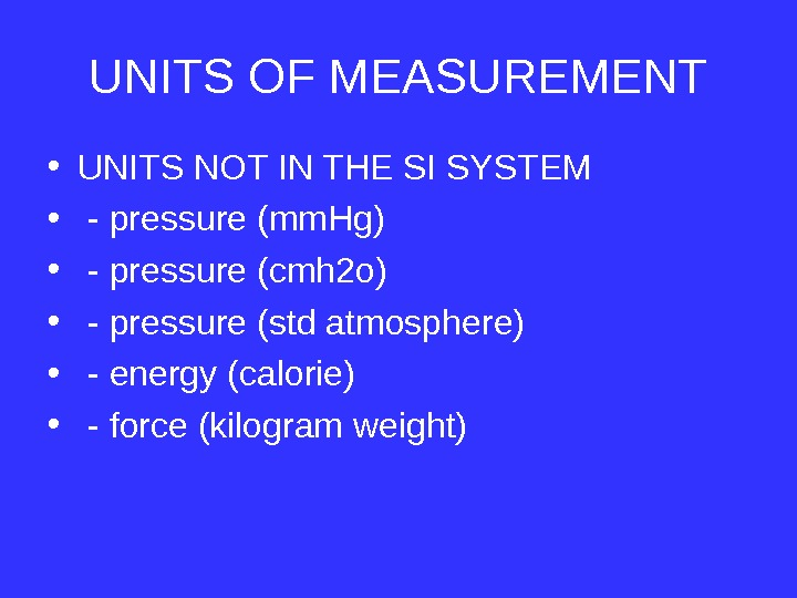 UNITS OF MEASUREMENT • UNITS NOT IN THE SI SYSTEM •  - pressure (mm. Hg)