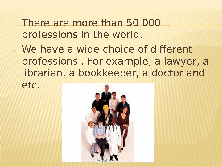 There are more than 50 000 professions in the world.  We have a wide