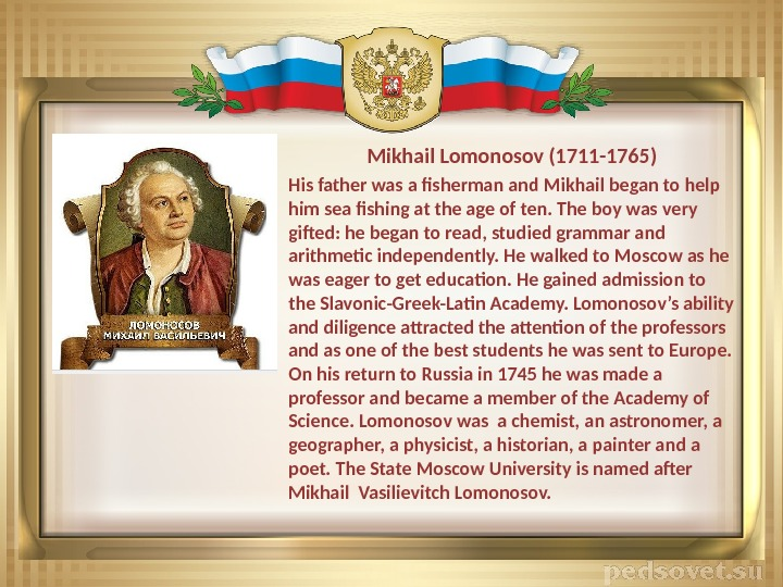 Mikhail Lomonosov (1711 -1765) His father was a fisherman and Mikhail began to help him sea