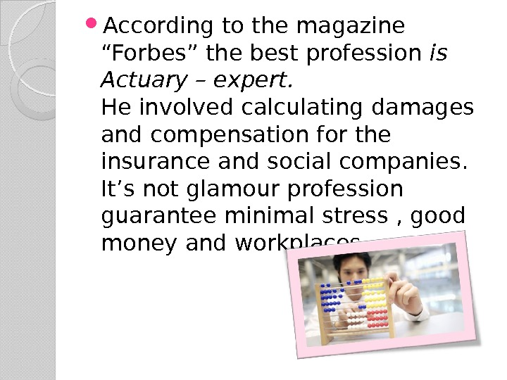 "According to the magazine ""Forbes"" the best profession is Actuary – expert. He involved calculating"
