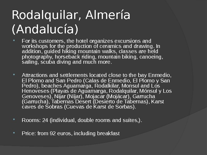 Rodalquilar, Almería (Andalucía)  For its customers, the hotel organizes excursions and workshops for the production