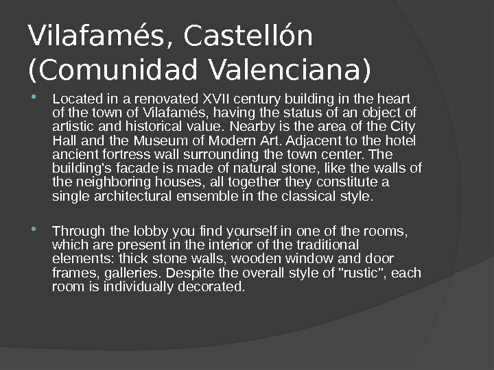 Vilafamés, Castellón (Comunidad Valenciana) Located in a renovated XVII century building in the heart of the