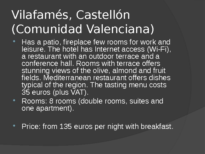 Vilafamés, Castellón (Comunidad Valenciana) Has a patio, fireplace few rooms for work and leisure. The hotel