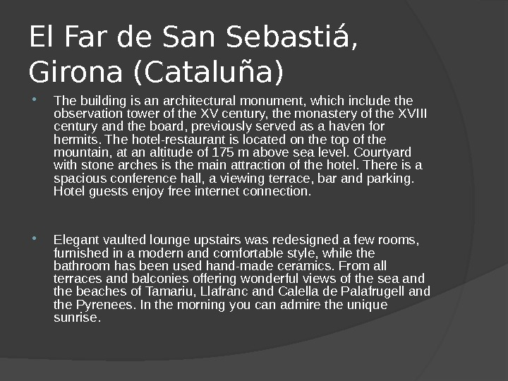 El Far de San Sebastiá,  Girona (Cataluña)  The building is an architectural monument, which