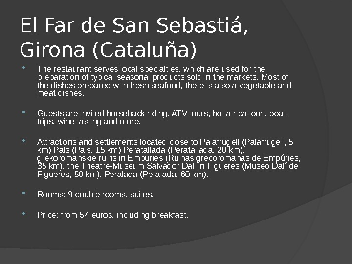 El Far de San Sebastiá,  Girona (Cataluña)  The restaurant serves local specialties, which are