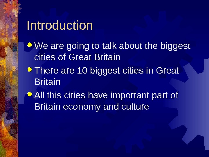 Introduction We are going to talk about the biggest cities of Great Britain There
