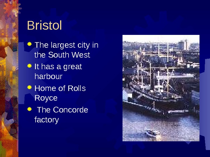 Bristol T he largest city in the South West It has a great harbour