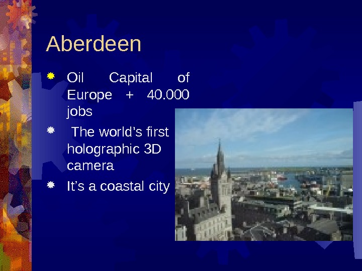 Aberdeen Oil  Capital of Europe  + 40. 000 jobs  The world's