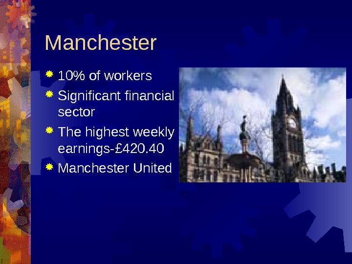 Manchester 10 of workers Significant financial sector The highest weekly earnings-£ 420. 40 Manchester