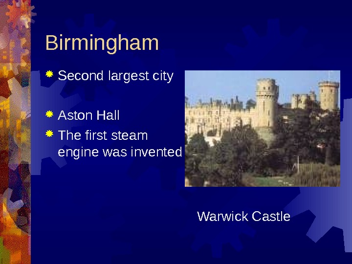 Birmingham Second largest city Aston Hall The first steam engine was invented  Warwick