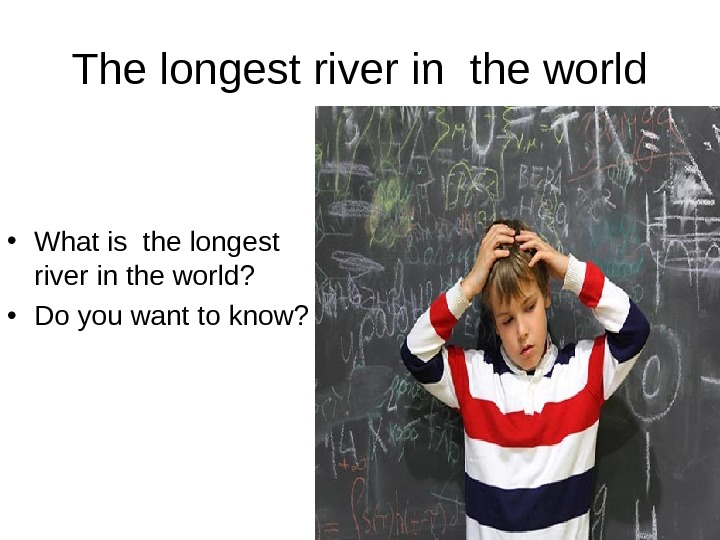 The longest river in the world • What is the longest river in the
