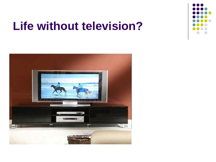 Life without television?