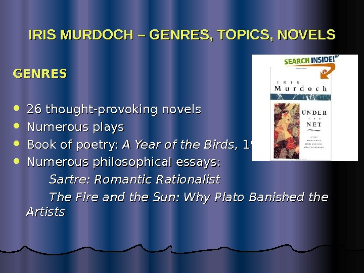 IRIS MURDOCH – GENRES, TOPICS, NOVELS GENRES 26 thought-provoking novels Numerous plays Book of