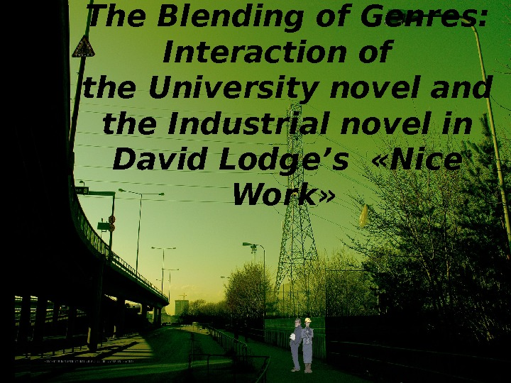 The Blending of Genres:  Interaction of the  University novel and the Industrial