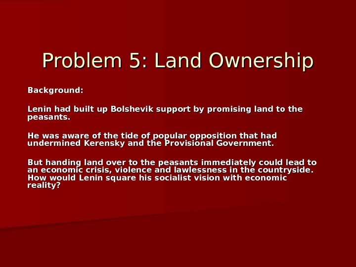 Problem 5: Land Ownership Background:  Lenin had built up Bolshevik support by promising land to