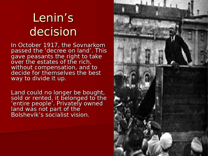 Lenin's decision In October 1917, the Sovnarkom passed the 'decree on land'. This gave peasants the