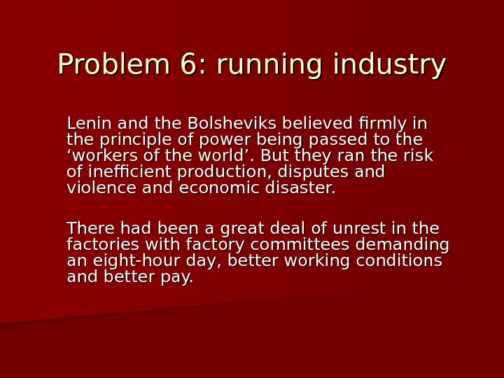 Problem 6: running industry Lenin and the Bolsheviks believed firmly in the principle of power being