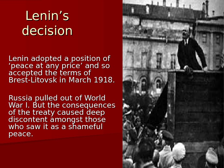 Lenin's decision Lenin adopted a position of 'peace at any price' and so accepted the terms