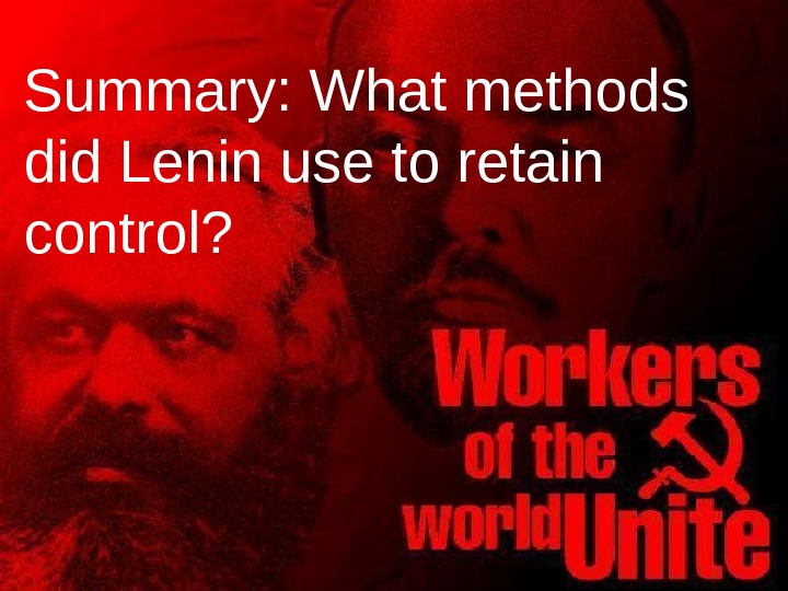Summary: What methods did Lenin use to retain control?