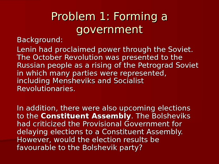 Problem 1: Forming a government Background:  Lenin had proclaimed power through the Soviet.  The