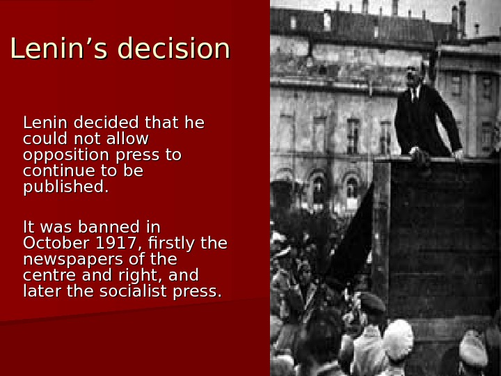 Lenin's decision Lenin decided that he could not allow opposition press to continue to be published.