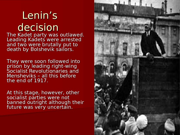Lenin's decision The Kadet party was outlawed.  Leading Kadets were arrested and two were brutally