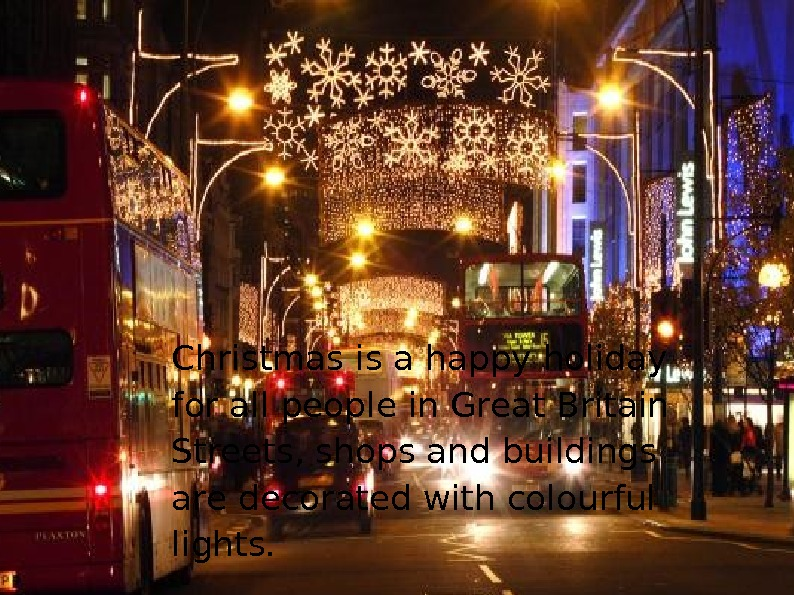 Christmas is a happy holiday for all people in Great Britain Streets, shops and buildings are