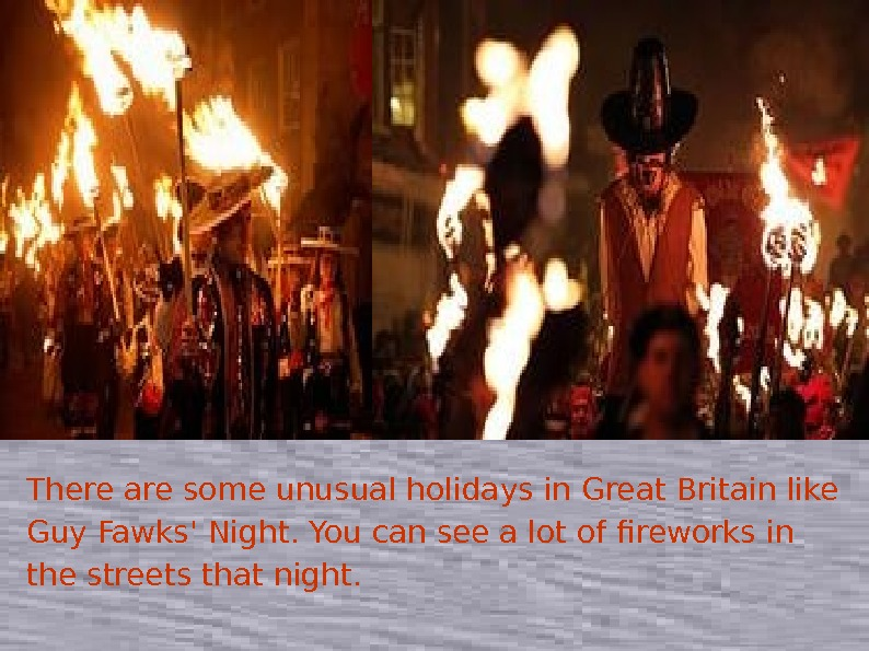 There are some unusual holidays in Great Britain like Guy Fawks' Night. You can see a