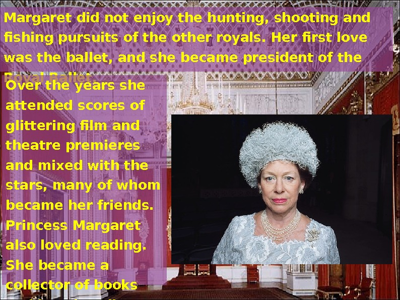 Margaret did not enjoy the hunting, shooting and fishing pursuits of the other royals.