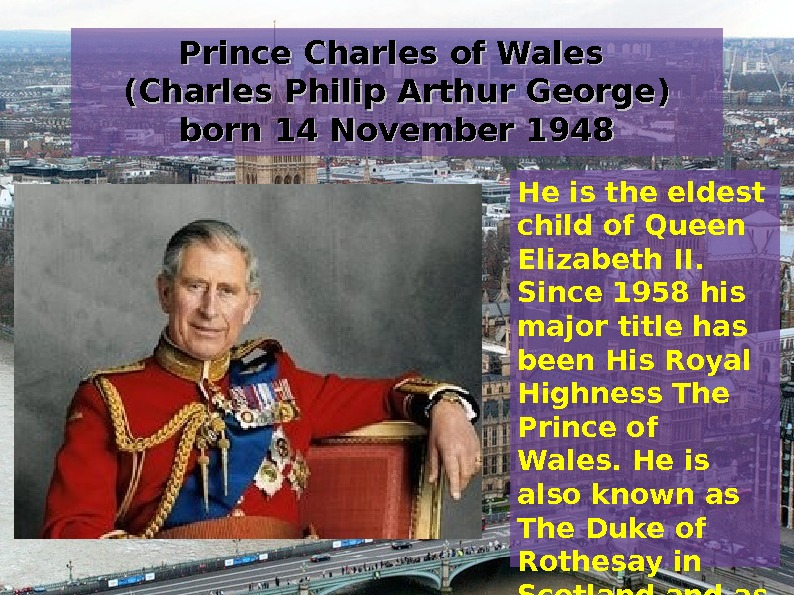 Prince Charles of Wales (Charles Philip Arthur George) born 14 November 1948 He is