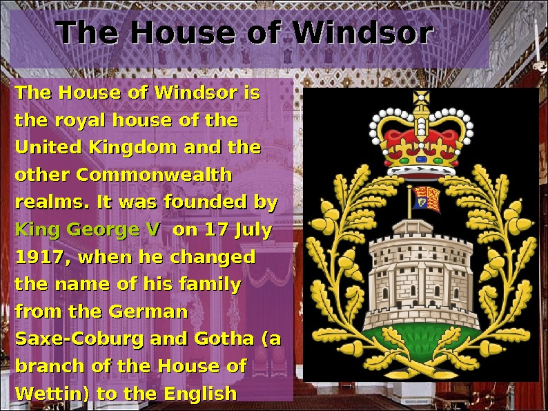 The House of Windsor is the royal house of the United Kingdom and the