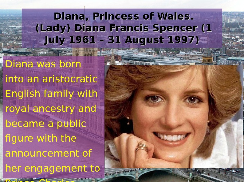 Diana, Princess of Wales.  (Lady) Diana Francis Spencer (1 July 1961 – 31 August
