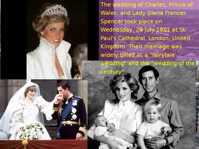 The wedding of Charles, Prince of Wales, and Lady Diana Frances Spencer took place