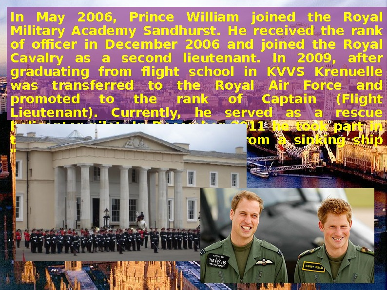In May 2006,  Prince William joined the Royal Military Academy Sandhurst.  He