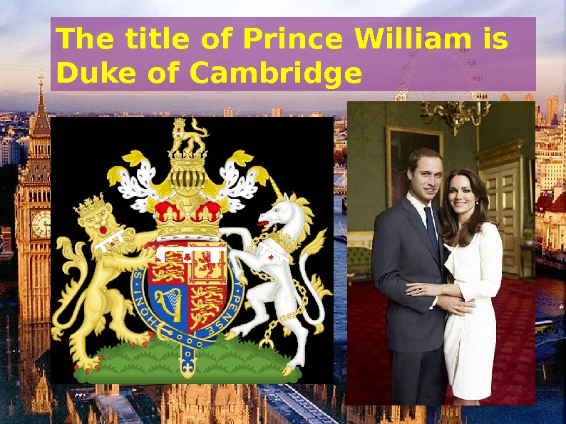 The title of Prince William is Duke of Cambridge