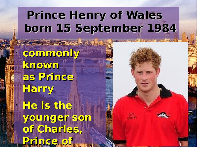 Prince Henry of Wales  born 15 September 1984  • commonly known as.