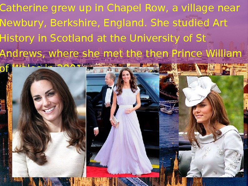 Catherine grew up in Chapel Row, a village near Newbury, Berkshire, England. She studied