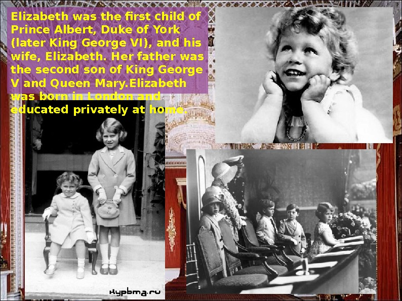 Elizabeth was the first child of Prince Albert, Duke of York (later King George
