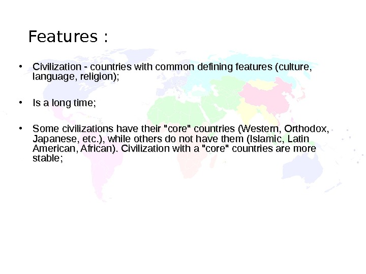 • Civilization - countries with common defining features (culture,  language, religion);  • Is