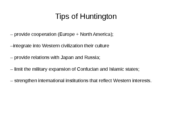 Tips of Huntington – provide cooperation ( Europe + North America ) ; – integrate into