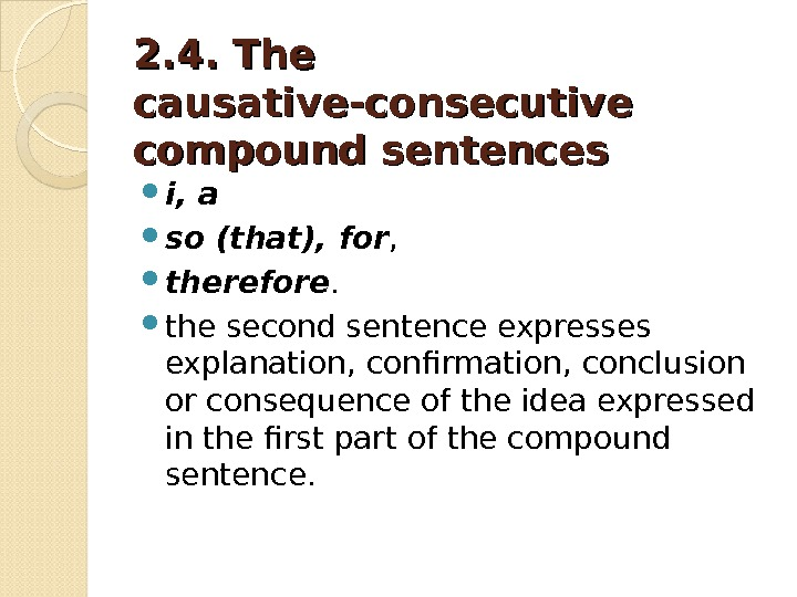 22. . 4. The causative-consecutive compound sentences і, а  so (that), for ,  therefore.