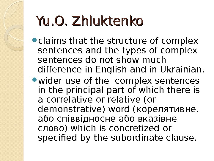 Yu. O. Zhluktenko claims that the structure of complex sentences and the types of complex sentences