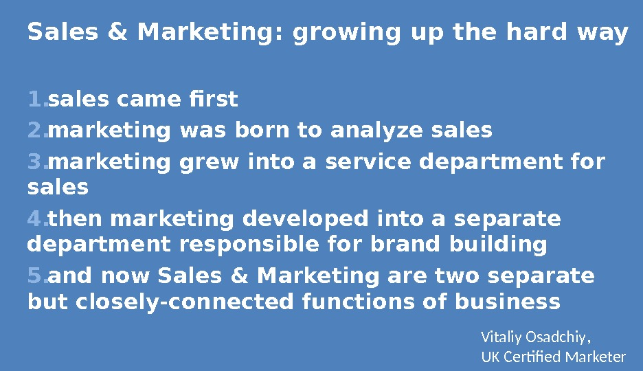 Sales & Marketing :  growing up the hard way 1. sales came first 2. marketing