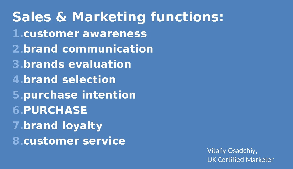 Sales & Marketing functions: 1. customer awareness 2. brand communication 3. brands evaluation 4. brand selection