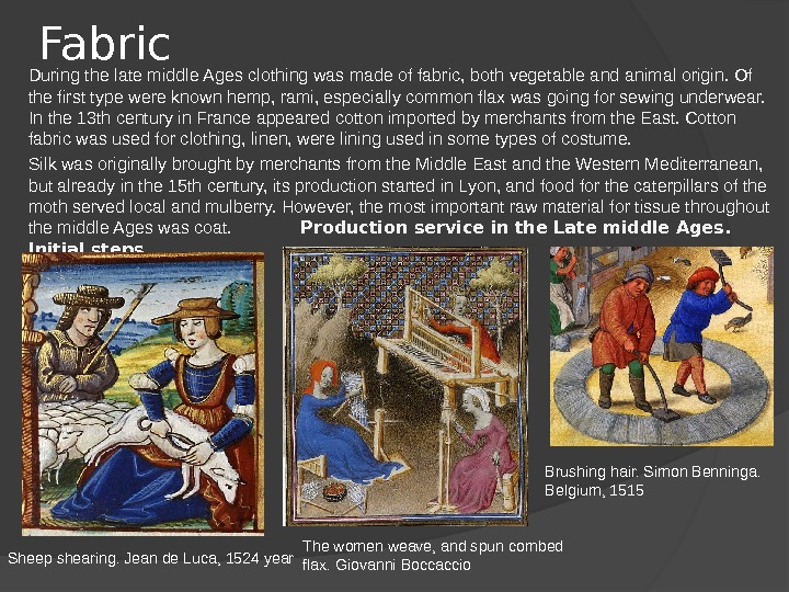 Fabric During the late middle Ages clothing was made of fabric, both vegetable and animal origin.