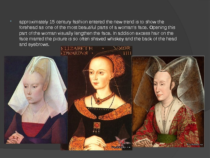approximately 15 century fashion entered the new trend is to show the forehead as one